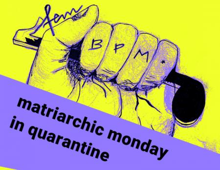 Matriarchic Monday und mehr ONLINE